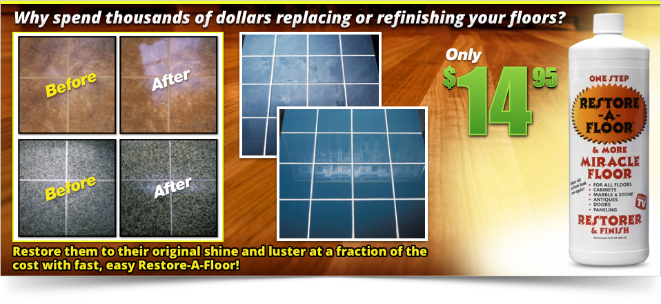 Restore them to their original shine and luster at a fraction of the cost with fast, easy Restore-A-Floor!